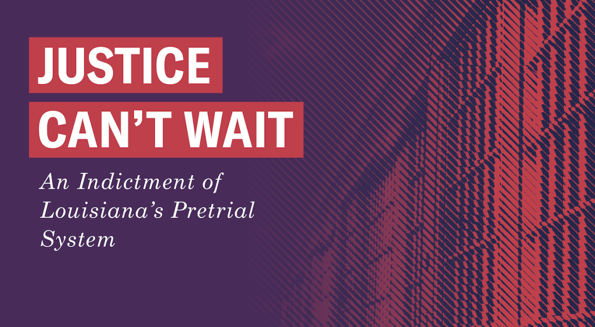 Justice Can't Wait: An indictment of Louisiana's pretrial system