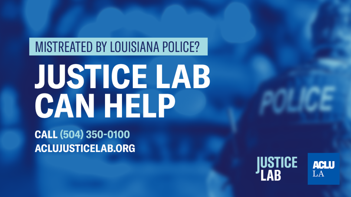 Graphic showing mistreated by Louisiana police? Justice lab can help. Call (504) 350-0100 or ACLUJusticeLab.org