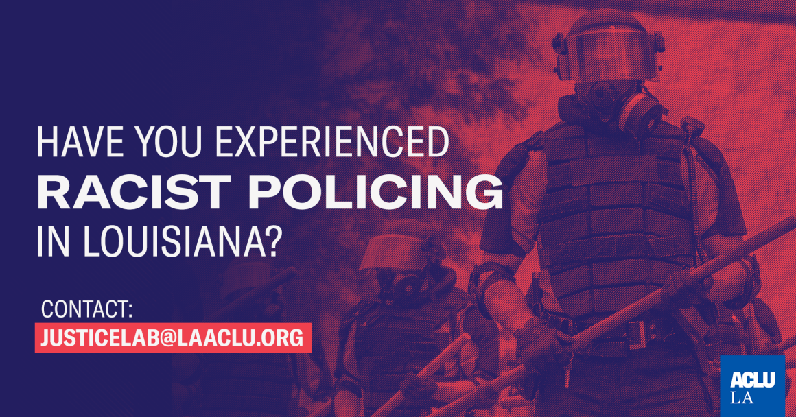Have You Experienced Racist Policing in Louisiana? Contact JusticeLab@laaclu.org