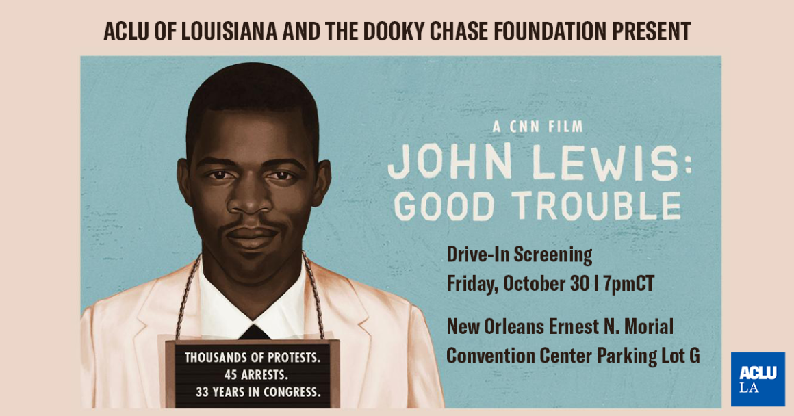 ACLU of Louisiana and the Dooky Chase Foundation Present: John Lewis Good Trouble. A Drive-In Screening on October 30 at 7pmCT at the New Orleans Ernest Memorial Convention Center Parking Lot G