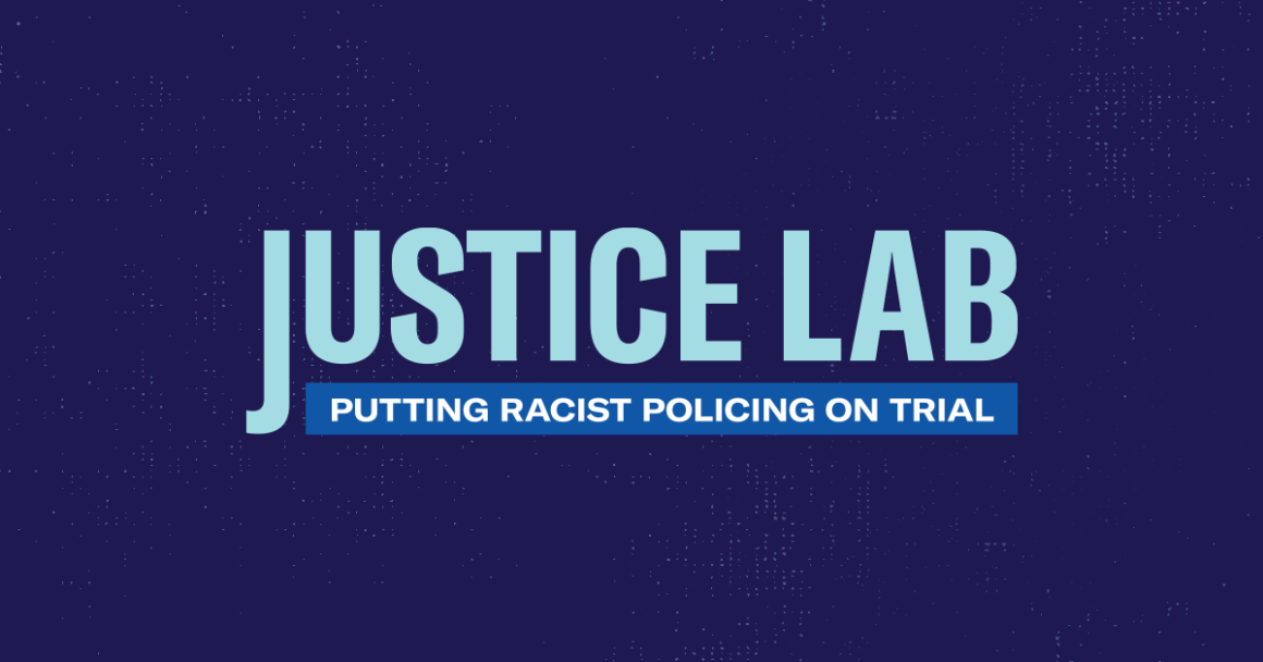 Justice Lab: Putting Racist Policing on Trial